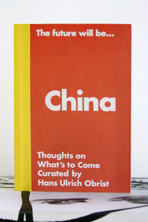 "Hans Ulrich Obrist, The Future Will Be… CHINA Edition Thoughts on What's to Come ""HEY GOOD LOOKIN'! GOT A FUTURE? IF NOT, GO JOIN THE ARMY!"" Pinacoteca Giovanni e Marella Agnelli, Torino, Italy, 2012 Ullens Center for Contemporary Art, Beijing, China, 2012 5 X 7¼ INCHES (12¾ X 18½ CM) $15 Purchase"