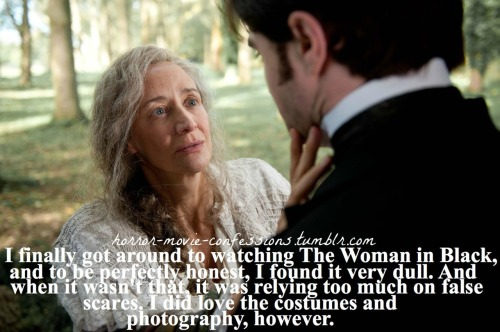 """I finally got around to watching The Woman in Black, and to be perfectly honest, I found it very dull. And when it wasn't that, it was relying too much on false scares. I did love the costumes and photography, however."""