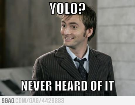 DOCTOR WHO KNOWS NO YOLO