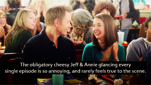 The obligatory cheesy Jeff & Annie glancing every single episode is so annoying, and rarely feels true to the scene.