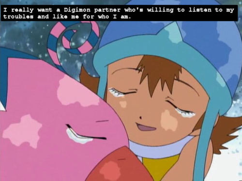 "digitalmonsterconfessions:  ""I really want a Digimon partner who's willing to listen to my troubles and like me for who I am."""