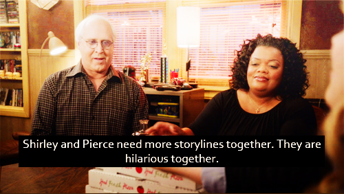 Shirley and Pierce need more storylines together. They are hilarious together.