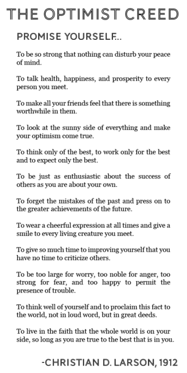 The Optimist Creed - need this to keep me going this week. 11 days of work in a row but hey, at least I have a job. What keeps you going?