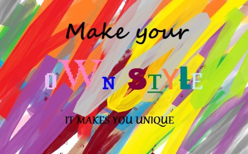 Make Your Own STYLE-It Makes You Unique