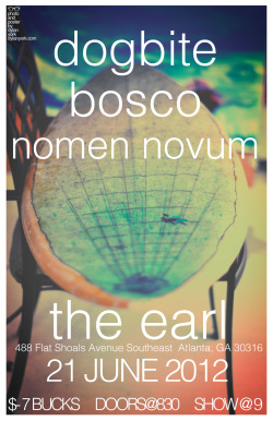 "Dog Bite + BOSCO + Nomen Novum @ the Earl June 21stAfter touring the east coast in May, and performing at venues such as Black Cat, Free Candy, and Breakthru Radio TV; we are have returned with a new sound, new energy, and new material. BOSCO's leading single ""Joker"" has taken the blogs and college radio by force, not to mention the beauty of ""word of mouth"". Mastermind Phil Jones or ""Dogbite"", known for his trippy guitar riffs and drony vocals will be joining forces with BOSCO along with Nomen Novum. This show is guaranteed to fix all your reverb, ambient, and avart-garde R&B vices.The Earl (http://www.badearl.com/)488 Flat Shoals Ave. SEAtlanta, GA 30316Doors open @ 830 Show Starts @ 9pm$7 at the doorAdvance Tickets Here:http://www.ticketalternative.com/Events/18758.aspx  Facebook Invite:   http://www.facebook.com/events/252411678204787  DOG BITE: http://www.dogbitemusic.com/http://www.facebook.com/dogusbitushttp://www.twitter.com/dogusbitusBOSCO:http://www.hellobosco.com/http://www.facebook.com/boscobandhttp://www.twitter.com/boscobandatlNomen Novum:http://www.nomennovum.net/http://www.facebook.com/pages/Nomen-Novum/25618769984http://www.twitter.com/NMNNVM"