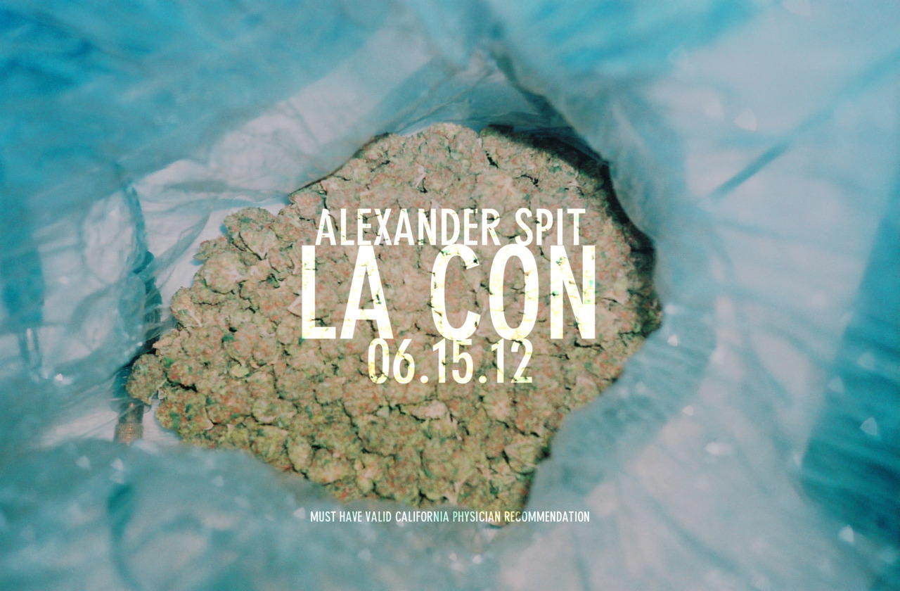 ALEXANDER SPIT. LIVE AT LA CON. 06.15.12. MUST HAVE VALID CALIFORNIA PHYSICIAN RECOMMENDATION. GET HIGH AND ENJOY A LIVE/RARE SPIT SET. MEMBERS ONLY SECRET SOCIETY CULT TYPE SHIT. IF YOU GOT THE REC', I HOPE TO SEE YA THERE.