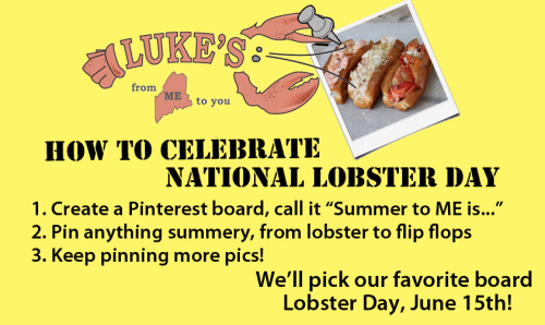 "Pin it to win it! Create a Pinterest board called ""Summer to ME is…"" and pin what summer means to you, using the hashtag #lukeslobster. We'll pick our favorite on Friday, June 15, which also happens to be National Lobster Day! Yes, there's a prize involved. Yes, it includes lobster. (Duh.)"