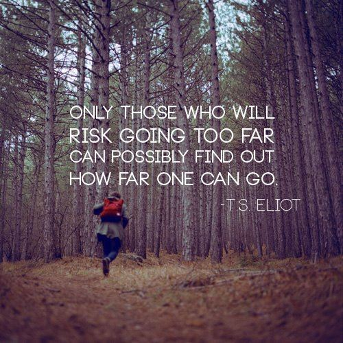 "feelingtomylife:  booksdirect: ""Only those who will risk going too far can possible find out how far one can go."" - T. S. Eliot"
