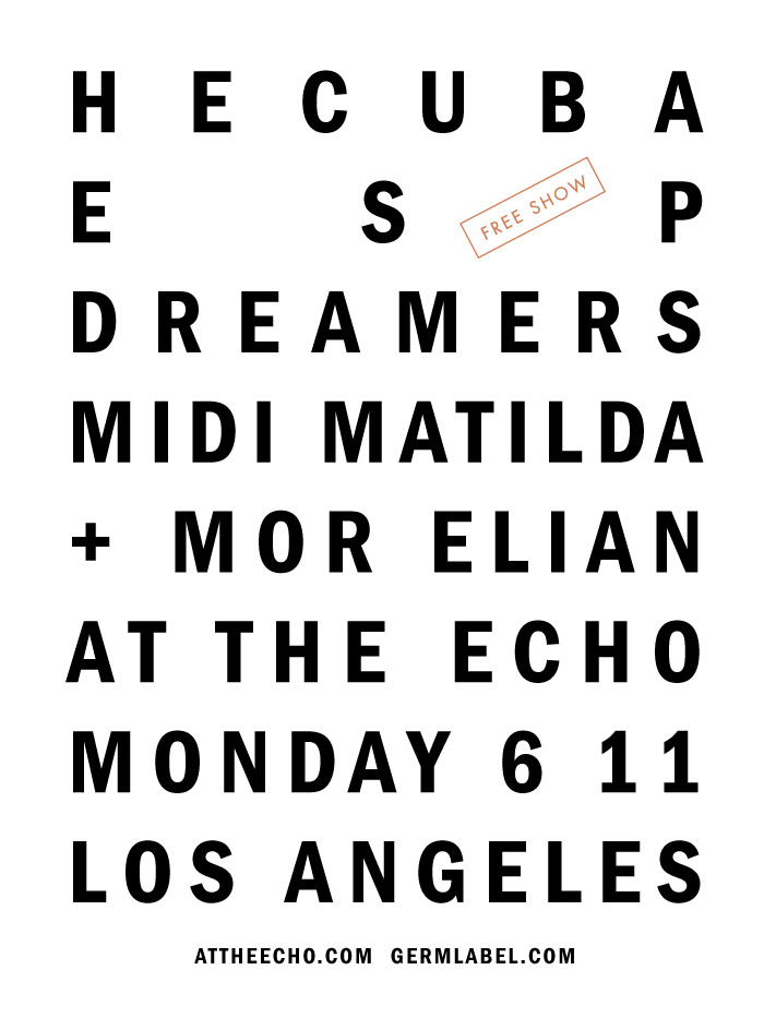 HECUBA, ESP, DREAMERS, MIDI MATILDA, + MOR ELIAN, AT THE ECHO MONDAY 6 11, LOS ANGELES ATTHEECHO.COM GERMLABEL.COM