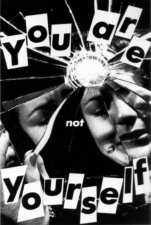 chelsea's never ending love affair with art » Barbara Kruger, Untitled (You Are Not Yourself) - [1982 - photo collage]