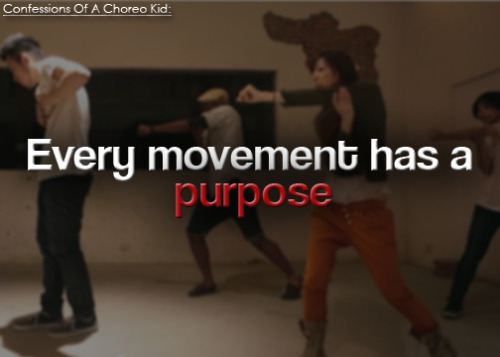 "confessionsofachoreokid:  [Confessions Of A Choreo Kid: Every movement has a purpose] When I took Tony Czar's class, he said something that really stuck. He said, ""When you're creating a choreography, every movement has to have a purpose."" When you create a choreography, you have to ask yourself why and be able to answer it. [Live. Love. Dance]"