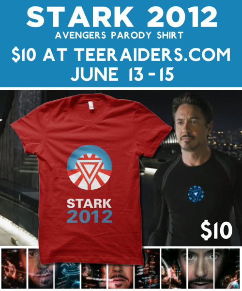 rachaelmakesshirts:  Vote Stark 2012 for your favorite genius-billionaire-playboy-philanthropist! This Iron Man/Avengers parody shirt will be just $10 at TeeRaiders.com for three days only starting this Wednesday (6/13)!