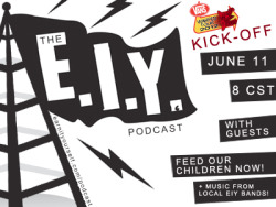 Tune in to The EIY Podcast, Episode 3: Warped Tour Kick-Off Party with our friends from Feed Our Children Now and more great music from unsigned bands!  Monday @ 6pm PST / 9pm EST on EIY Talk Radio