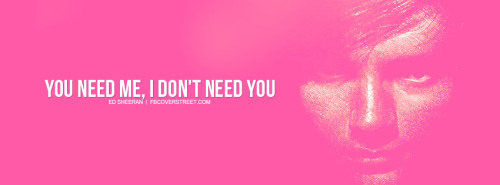 Ed Sheeran You Need Me Quote Facebook Cover