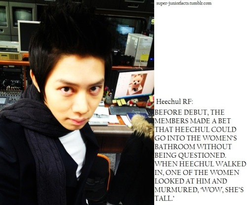 super-juniorfacts:  Heechul RF: BEFORE DEBUT, THE MEMBERS MADE A BET THAT HEECHUL COULD GO INTO THE WOMEN'S BATHROOM WITHOUT BEING QUESTIONED. WHEN HEECHUL WALKED IN, ONE OF THE WOMEN LOOKED AT HIM AND MURMURED, 'WOW, SHE'S TALL.'