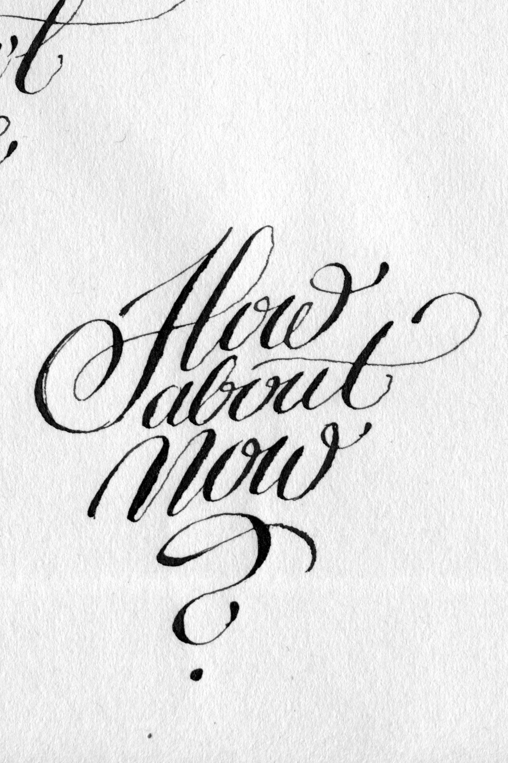 Calligraphi.ca - how about now? - copperplate nib and ink on paper - Theosone