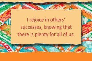 I rejoice in others' success, knowing that there is plenty for all of us.~ Louise L. Hay