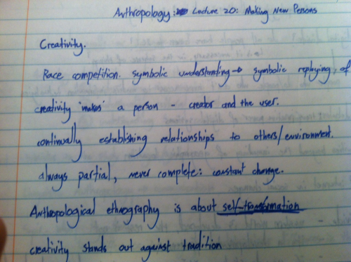 captainaslan:  This is a picture of my anthropology notes from this really terrible vague lecture that was just lots of vague big words and inspirational statements. We find it hilarious.  'always partial, never complete: constant change'