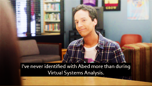 I've never identified with Abed more than during Virtual Systems Analysis.