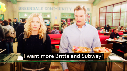 I want more Britta and Subway!