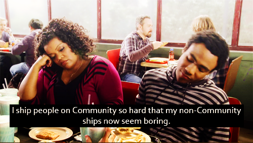 I ship people on Community so hard that my non-Community ships now seem boring.