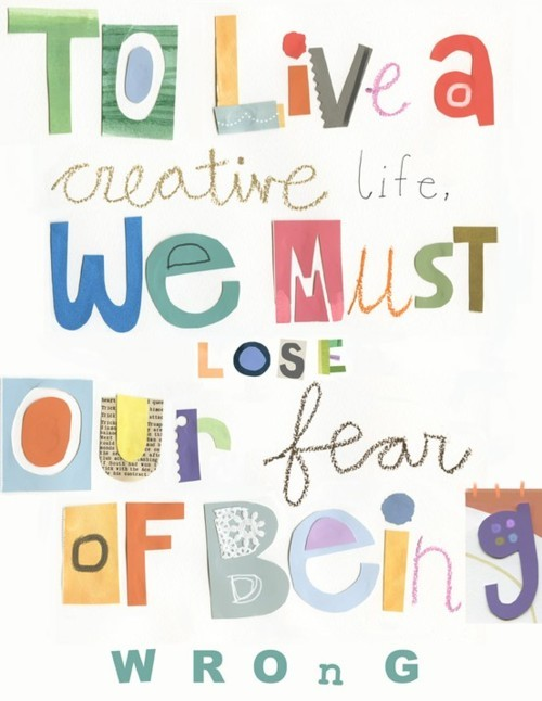 """To live a creative life we must lose our fear of being wrong."""