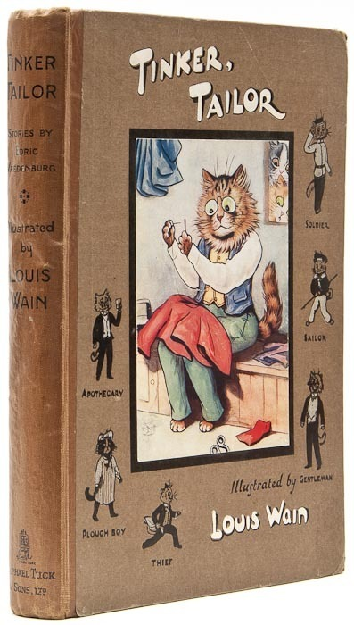 Tinker, Tailor Wain (Louis).- Vredenburg (Edric)   First edition, 12 colour plates, illustrations, 8pp. advertisements, some gatherings and plates loose, upper hinge weak, original cloth-backed pictorial boards, extremities a little rubbed, 4to, [c.1914].