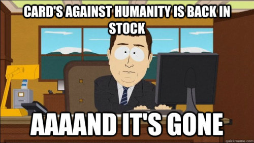 Cards Against Humanity is back in stock. Aaaand it's gone.