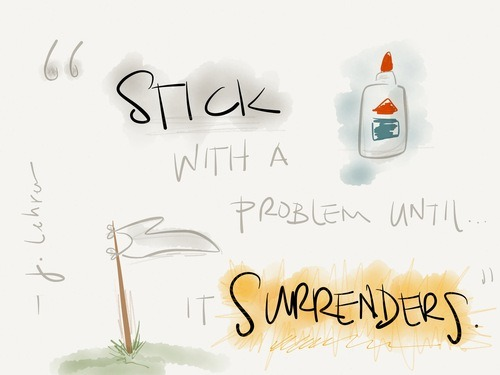 iPad sketch, 'Stick with a problem until it surrenders.'