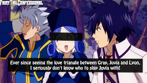 Ever since seeing the love triangle between Gray, Juvia and Lyon, I seriously don't know who to ship Juvia with!