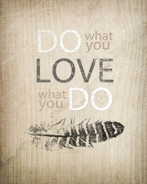 'love what you do' print by voi25