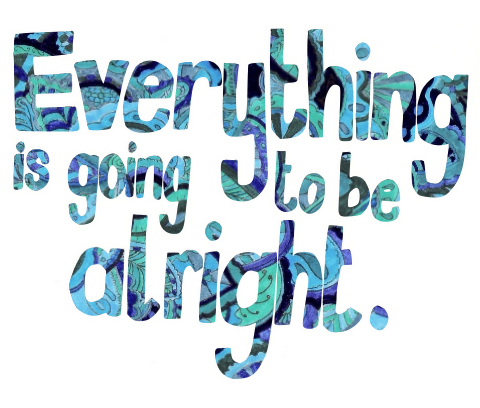 everything is going to be alright *