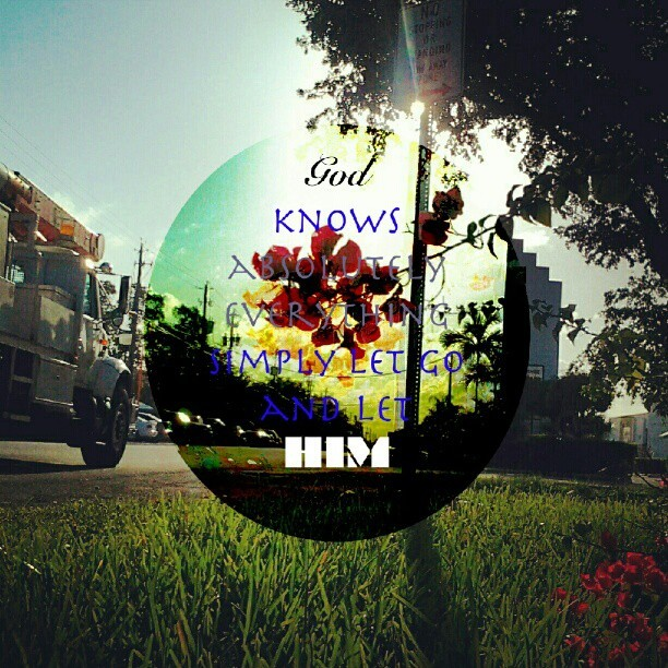 #God knows Absolutely Everything, Just let go, and Let Him! (Taken with Instagram)