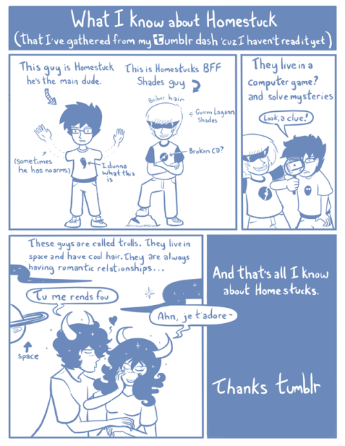 elementnumber46:  darkoverord:  starexorcist:  astralaves:  Homestuck always comes up on my tumblr dash, but I really don't know anything about it. So, I drew a comic explaining what I know about homestuck. I think I pretty much got it down. Right? …..Right? …Guys?   y e s  Totally 100% Correct.  Sounds about right.