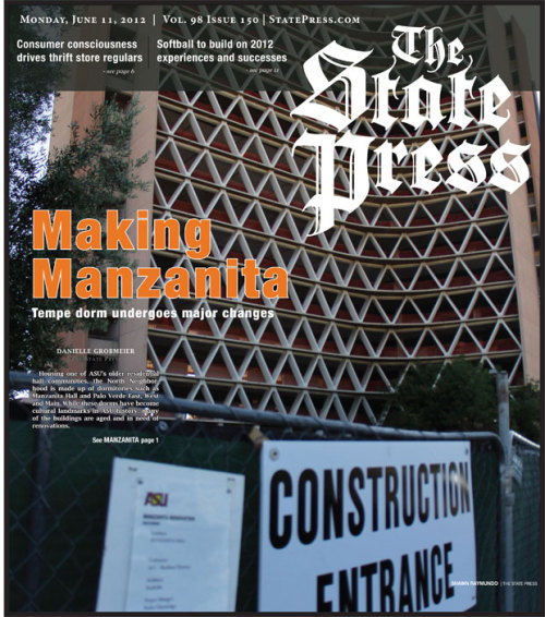 statepress:  Today's Front Page Manzanita, one of North Neighborhood's older dorms, is being updated with amenities to make it comparable to newer student housing on campus. The dorm will house 200 fewer students when the $55 million renovation project is complete, it's former 1000 rooms expanded to offer students more space.