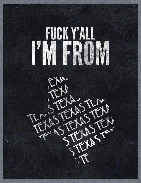 Excuse my language on Flickr. Something I made for all you Texans.