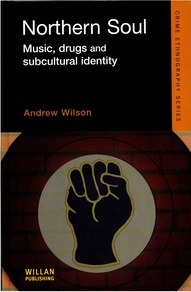 Sons Books Northern Soul: Music, Drugs and Subcultural Identity (Andrew Wilson) - This book provides a vivid historical ethnography of the 1970s Northern Soul Scene, drawing on the author's personal involvement in this as well as extensive research. The book examines how cultural patterns and normative standards are established through individual practices and group interaction,and aims to show how participants in the scene became converted to actions that they once thought unacceptable - for a substantial majority this was amphetamine use, and for a minority, opiate use and burglary.