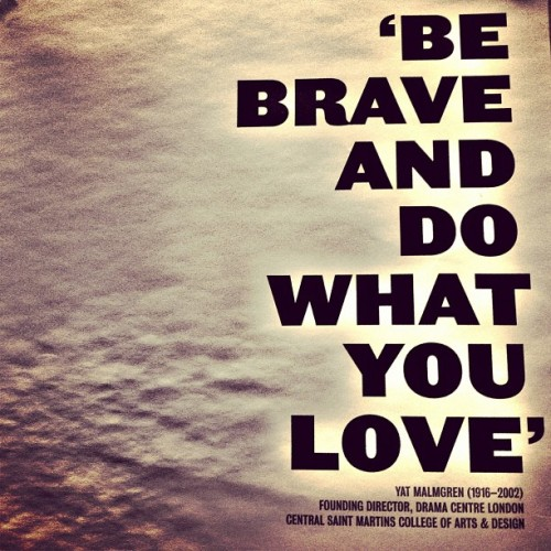 'Be brave & do what you love' (Taken with Instagram at The Rabbit Agency)