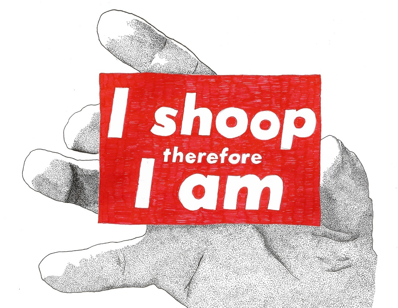 """I shoop therefore I am."""