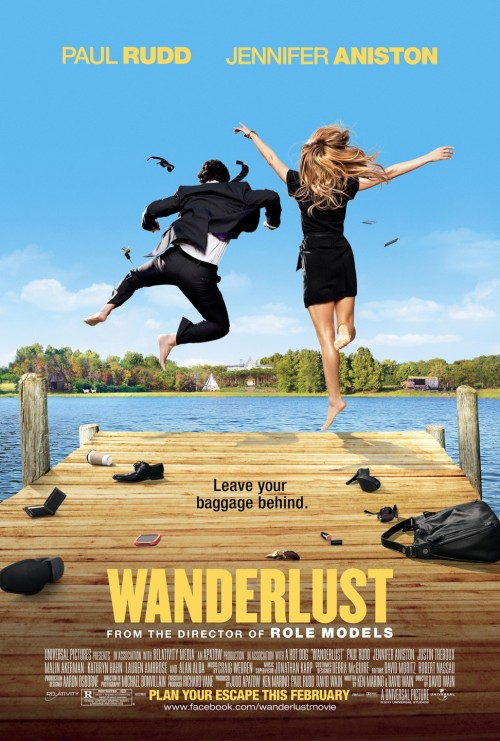 Wanderlust (2012) Director: David Wain Writers: David Wain & Ken Marino Pretty funny.  I laughed out loud a few times.  Always reliable Paul Rudd.  Jennifer Aniston is in this also.