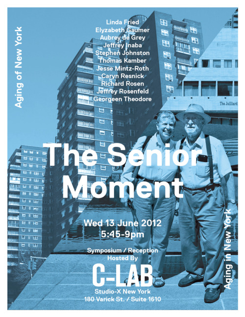 If you're in NYC, check out The Senior Moment tomorrow 5:45 - 9pmWed 13 June 2012Studio-X180 Varick Street, Suite 1610New York, NYPlease join the Columbia Lab for Architectural Broadcasting (C-LAB) at Studio-X from 5:45 - 9pm on Wednesday 13 June for an evening event on aging and New York City. Continuing the work begun in issue 27 of Volume magazine, 'Aging Fight or Accept' and more recently, with the C-Lab-certified issue 29, 'The Urban Conspiracy', this symposium engages experts from multiple disciplines who are actively shaping the future of aging in cities. From housing and environmental design to emerging technologies and social networks that foster aging-in-place, The Senior Moment will both survey and challenge received notions about the aging population and the aging built fabric of New York. The presentations and discussion will be followed by a reception. The event is free and open to the public.Participants include:Linda Fried, Dean, Columbia Mailman School of Public HealthElyzabeth Gaumer, Director of Housing Policy Research and Evaluation, NYCHPDAubrey de Grey, Founder and Chief Science Officer, SENS FoundationJeffrey Inaba, Director, C-LabStephen Johnston, Founder, Aging 2.0Thomas Kamber, Executive Director, OATSJesse Mintz-Roth, Senior Project Manager, NYCDOTCaryn Resnick, Deputy Commissioner, External Affairs, NYCDFTARichard Rosen, Principal, Perkins Eastman, Co-Chair, AIA Design for Aging CommitteeJeffrey Rosenfeld, Gerontologist and Professor of Design, Parsons The New School for DesignGeorgeen Theodore, Principal, Interboro Partners