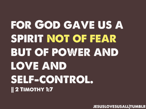 jesuslovesusall:  Not of Fear