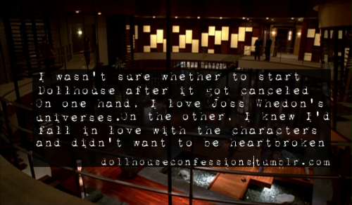 """I wasn't sure whether to start Dollhouse after it got canceled. On one hand, I love Joss Whedon's universes. On the other, I knew I'd fall in love with the character and didn't want to be heartbroken."""