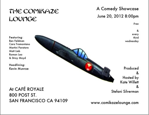 6/20. The Comikaze Lounge @ Cafe Royale. 800 Post St. SF. Free. 8PM. Featuring Kevin Munroe, Ben Feldman, Cara Tramontano, Martini Paratore, Matt Lieb, Roman Leo and Stroy Moyd.