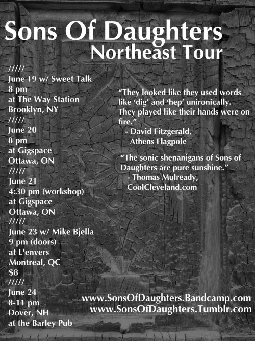 sonsofdaughters:  SoD Northeast Tour. This noise starts on Tuesday in NYC. June 19 - Brooklyn June 20 - Ottawa June 21 - Ottawa June 23 - Montreal June 24 - Dover, NH Tour page for more deets