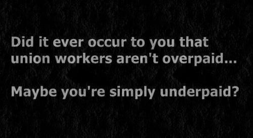 Union workers aren't overpaid, you're underpaid! #organize