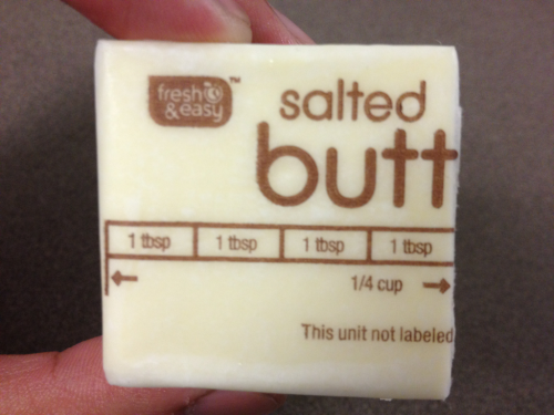unbadger:  Fresh and easy salted butt.  ;P