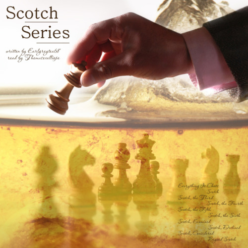 podficovers:   Scotch Series (written by Earlgreytea68, read by Themusecalliope) Everything is Chess  Podfic: Here Text: Here  Scotch  Podfic: Here Text: Here   Look what podficovers made for the Scotch podfics! *happy dance*