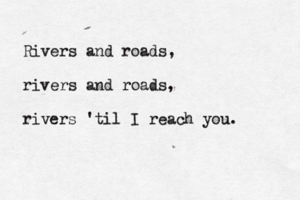 "typewrittenword:  ""Rivers and Roads"" by The Head and the Heart"