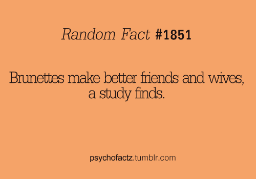 More Facts on Psychofacts :)  Brunettes all the way (Y)
